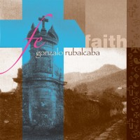 Gonzalo Rubalcaba – Fe'/Faith (5Passion)