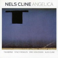Nels Cline: Angelica (Enja/One-HiFi)