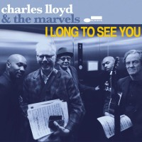 Charles Lloyd & The Marvels – I Long To See You (Blue Note)