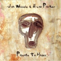 Jah Wobble & Evan Parker: Passage to Hades (30 Hertz)