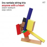 Iiro Rantala String Trio: Anyone With A Heart (ACT)